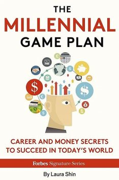 The Millennial Game Plan: Career And Money Secrets To Succeed In Today's World, Laura Shin