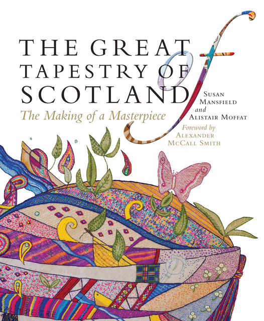 The Great Tapestry of Scotland, Alexander McCall Smith, Alistair Moffat, Andrew Crummy, Susan Mansfield