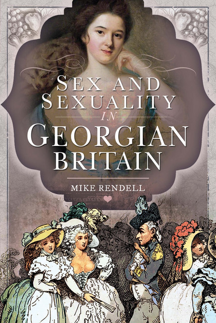 Sex and Sexuality in Georgian Britain, Mike Rendell