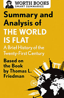 Summary and Analysis of The World Is Flat 3.0: A Brief History of the Twenty-first Century, Worth Books