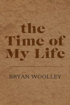 The Time of My Life: Essays, Bryan Woolley