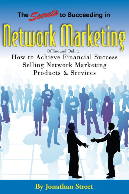 The Secrets to Succeeding in Network Marketing Offline and Online, Jonathan T.Street