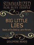Big Little Lies – Summarized for Busy People: Based On the Book By Liane Moriarty, Goldmine Reads