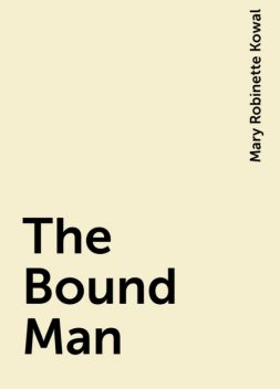 The Bound Man, Mary Robinette Kowal