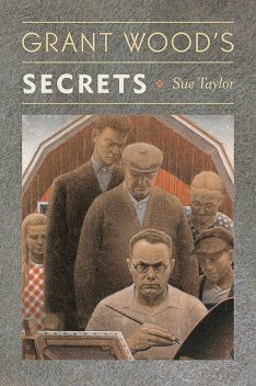 Grant Wood's Secrets, Sue TAYLOR