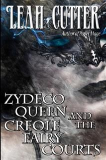 Zydeco Queen and the Creole Fairy Courts, Leah Cutter