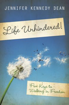 Life Unhindered!, Jennifer Kennedy Dean