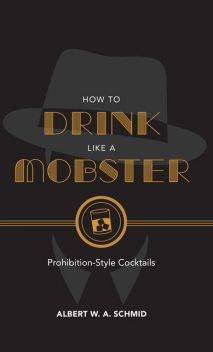 How to Drink Like a Mobster, Albert W.A.Schmid