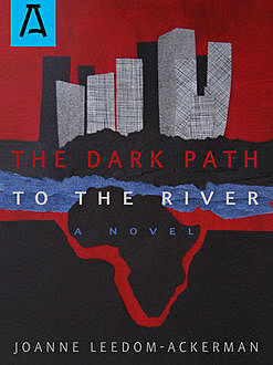 The Dark Path to the River, Joanne Leedom-Ackerman