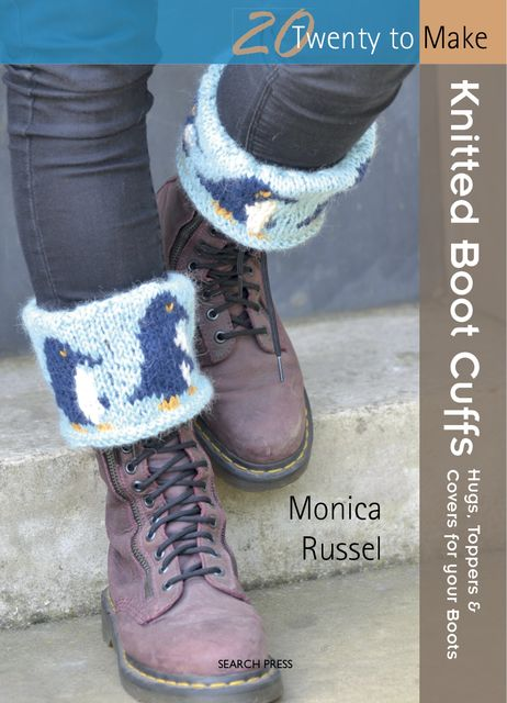 20 to Make: Knitted Boot Cuffs, Monica Russel