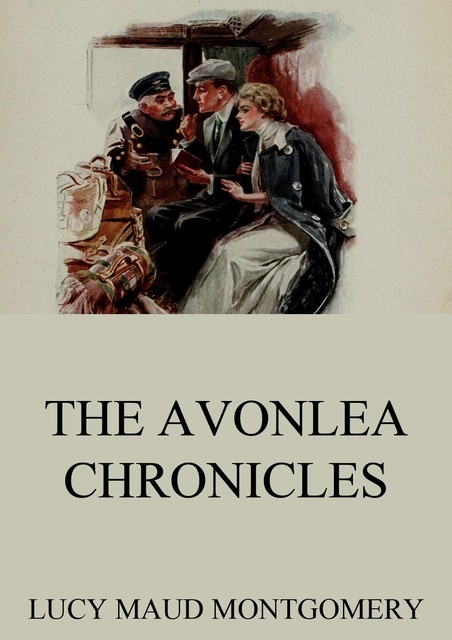 The Complete Chronicles of Avonlea, Lucy Maud Montgomery