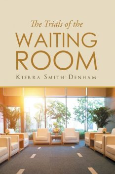 The Trials of the Waiting Room, Kierra Smith-Denham