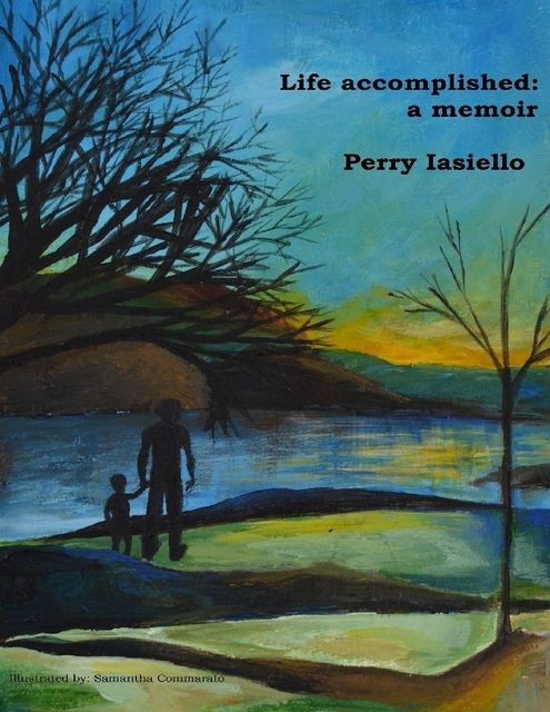 Life Accomplished: A Memoir, Perry Iasiello