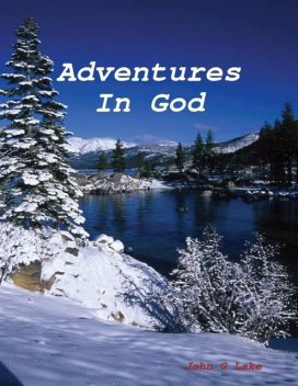 Adventures In God, John G Lake
