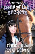Flame and the Rebel Riders (Pony Club Secrets, Book 9), Stacy Gregg