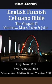 English Finnish Cebuano Bible – The Gospels II – Matthew, Mark, Luke & John, TruthBeTold Ministry