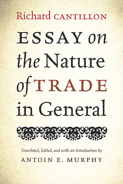 Essay on the Nature of Trade in General, Richard Cantillon