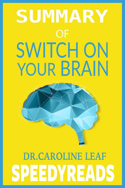 Summary of Switch On Your Brain, Caroline Leaf