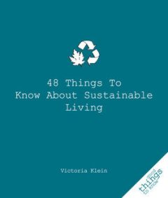 48 Things to Know About Sustainable Living, Victoria Klein
