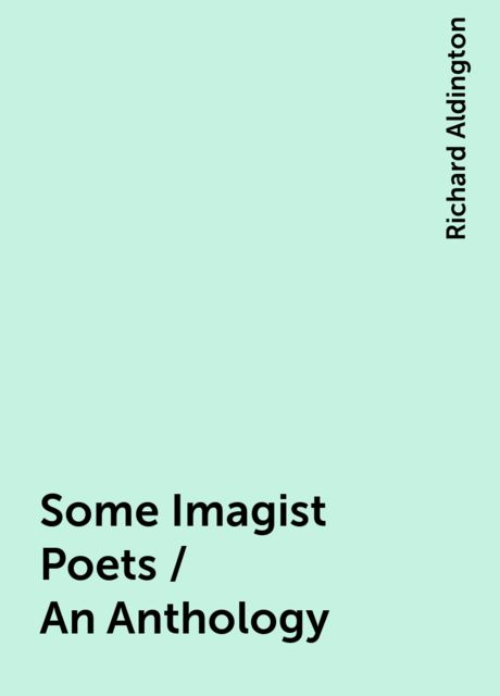 Some Imagist Poets / An Anthology, Richard Aldington