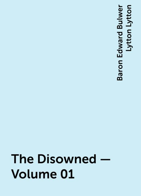 The Disowned — Volume 01, Baron Edward Bulwer Lytton Lytton