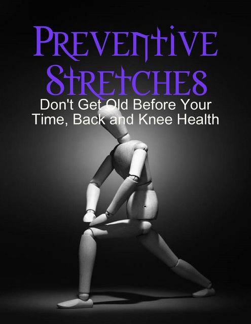 Preventive Stretches – Don't Get Old Before Your Time, Back and Knee Health, M Osterhoudt