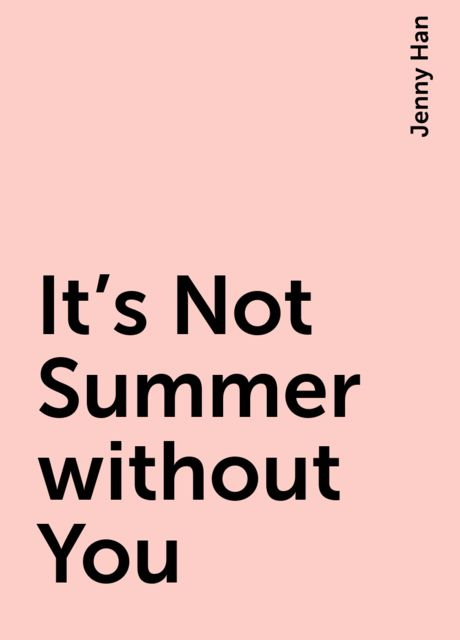 It's Not Summer without You, Jenny Han