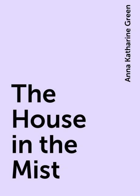 The House in the Mist, Anna Katharine Green