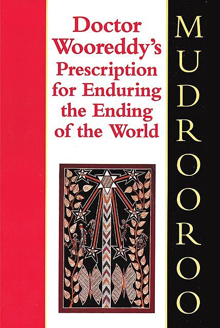 Doctor Wooreddy's Prescription for Enduring the End of the World, Mudrooroo
