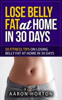 Lose Belly Fat At Home In 30 Days, Aaron Horton