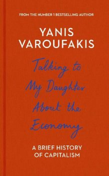 Talking to My Daughter About the Economy, Yanis Varoufakis