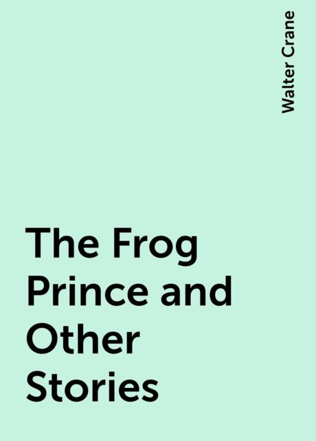 The Frog Prince and Other Stories, Walter Crane