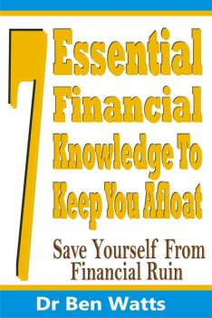 7 Essential Financial Knowledge To Keep You Afloat, Ben Watts