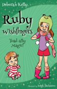 Ruby Wishfingers: Toad-ally Magic, Deborah Kelly