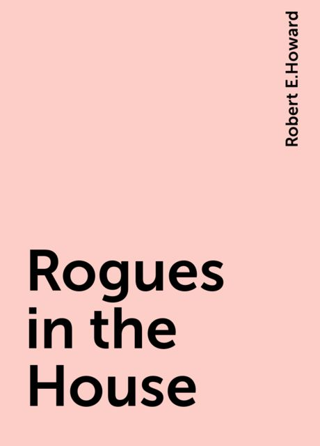Rogues in the House, Robert E.Howard