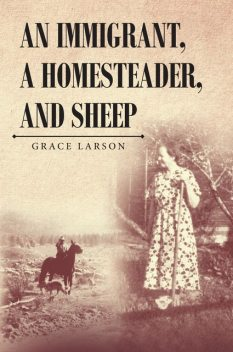 An Immigrant, A Homesteader, and Sheep, Grace Larson