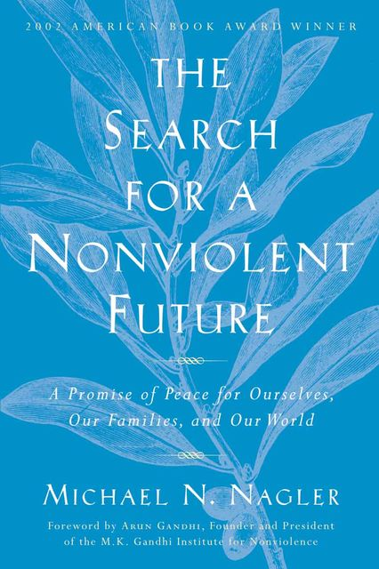 The Search for a Nonviolent Future, Michael N.Nagler
