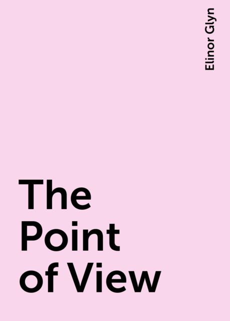 The Point of View, Elinor Glyn