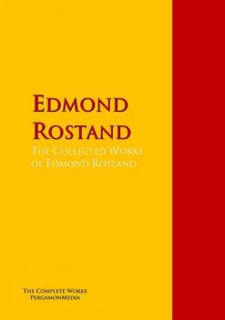 The Collected Works of Edmond Rostand, Edmond Rostand