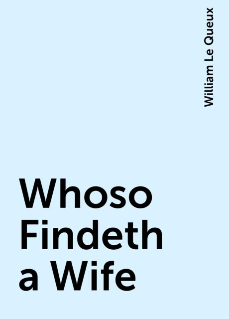 Whoso Findeth a Wife, William Le Queux