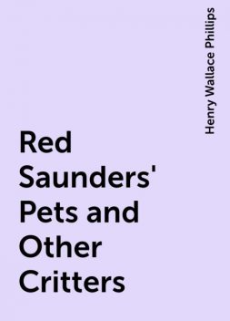 Red Saunders' Pets and Other Critters, Henry Wallace Phillips