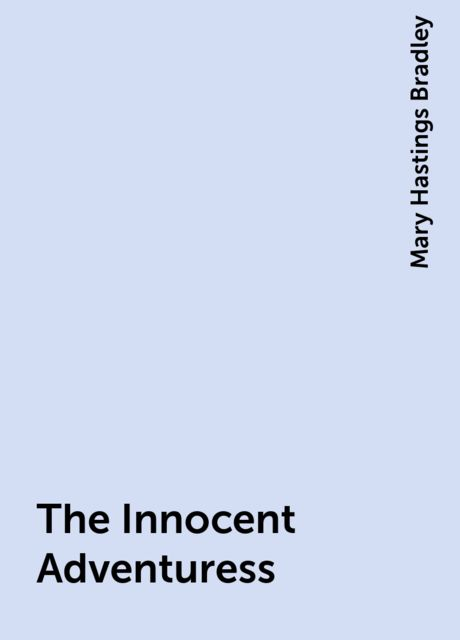 The Innocent Adventuress, Mary Hastings Bradley