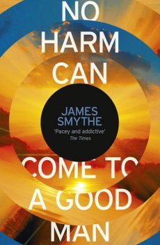 No Harm Can Come to a Good Man, James Smythe