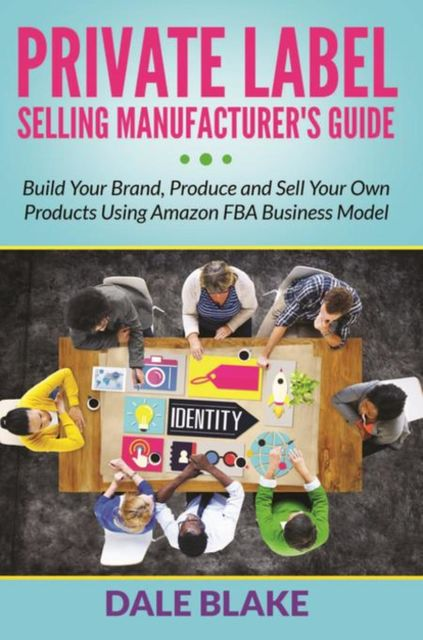 Private Label Selling Manufacturer's Guide, Dale Blake