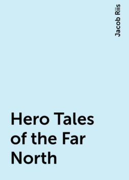 Hero Tales of the Far North, Jacob Riis