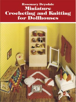 Miniature Crocheting and Knitting for Dollhouses, Rosemary Drysdale