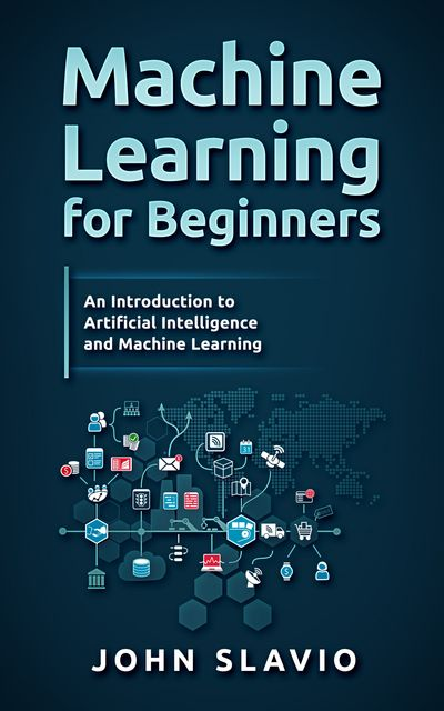 Machine Learning for Beginners, John Slavio
