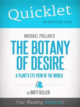 Quicklet on Michael Pollan's The Botany of Desire (CliffNotes-like Summary, Analysis, and Review), Britt Keller