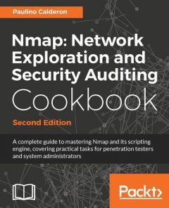 Nmap: Network Exploration and Security Auditing Cookbook – Second Edition, Paulino Calderon