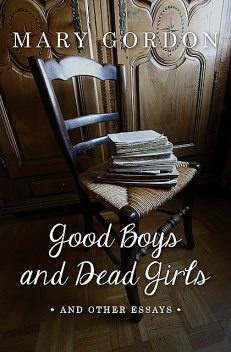 Good Boys and Dead Girls, Mary Gordon